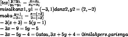 [tex] \frac {y- y_{1} }{ y_{2}- y_{1}} = \frac {x- x_{1} }{ x_{2}- x_{1}} \\ misalkan x1,y1 = (-3,1) dan x2,y2 = (2,-2) \\ maka \frac{y-1}{-2-1}= \frac{x-(-3)}{2-(-3)} \\ -3(x+3) = 5(y-1) \\ -3x-9 = 5y-5 \\ -3x-5y-4=0 atau, 3x+5y+4=0 inilah pers.garisnya