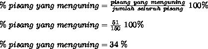 \%~pisang~yang~menguning= \frac{pisang~yang~menguning}{jumlah~seluruh~pisang}~100\% \\  \\  \%~pisang~yang~menguning= \frac{51}{150}~100\% \\  \\ \%~pisang~yang~menguning =34~\%