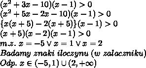\\(x^2+3x-10)(x-1)>0 \\(x^2+5x-2x-10)(x-1)>0 \\ \{x(x+5)-2(x+5)\}(x-1)>0 \\(x+5)(x-2)(x-1)>0 \\m.z. \ x=-5\vee x=1\vee x=2 \\Badamy \ znaki \ iloczynu \ (w \ zalaczniku) \\Odp. \ x\in(-5,1)\cup(2,+\infty)