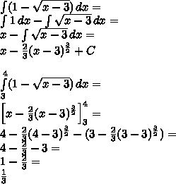 \\\int (1-\sqrt{x-3})\, dx=\\ \int 1\, dx-\int \sqrt{x-3}\, dx=\\ x-\int \sqrt{x-3}\, dx=\\ x-\frac{2}{3}(x-3)^{\frac{3}{2}}+C\\\\ \int \limits_3^4 (1-\sqrt{x-3})\, dx=\\ \Big[x-\frac{2}{3}(x-3)^{\frac{3}{2}}\Big]_3^4=\\ 4-\frac{2}{3}(4-3)^{\frac{3}{2}}-(3-\frac{2}{3}(3-3)^{\frac{3}{2}})=\\ 4-\frac{2}{3}-3=\\ 1-\frac{2}{3}=\\ \frac{1}{3}