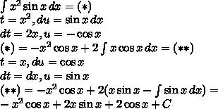 \\\int x^2\sin x\, dx=(*)\\ t=x^2, du=\sin x\, dx\\ dt=2x, u=-\cos x\\ (*)=-x^2\cos x+2\int x \cos x\, dx=(**)\\ t=x, du=\cos x\\ dt=dx, u=\sin x\\ (**)=-x^2\cos x+2(x\sin x-\int \sin x\, dx)=\\ -x^2\cos x+2x \sin x+2\cos x+C