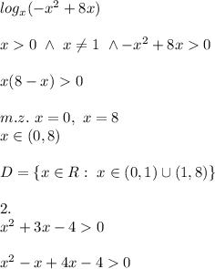 \\ \\log_x(-x^2+8x) \\ \\x>0 \ \wedge \ x\neq1 \ \wedge-x^2+8x>0 \\ \\x(8-x)>0 \\ \\m.z. \ x=0, \ x=8 \\x\in(0,8) \\ \\D=\{x\in R: \ x\in(0,1)\cup(1,8)\} \\\\2. \\x^2+3x-4>0 \\ \\x^2-x+4x-4>0