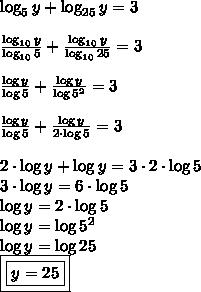 \\ \log_5 y + \log_{25} y = 3 \\\\ \frac{\log_{10} y}{\log_{10} 5} + \frac{\log_{10} y}{\log_{10} 25} = 3 \\\\ \frac{\log y}{\log 5} + \frac{\log y}{\log 5^2} = 3 \\\\ \frac{\log y}{\log 5} + \frac{\log y}{2 \cdot \log 5} = 3 \\\\ 2 \cdot \log y + \log y = 3 \cdot 2 \cdot \log 5 \\ 3 \cdot \log y = 6 \cdot \log 5 \\ \log y = 2 \cdot \log 5 \\ \log y = \log 5^2 \\ \log y = \log 25 \\ \boxed{\boxed{y = 25}}