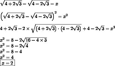 \\ \sqrt{4 + 2\sqrt{3}} - \sqrt{4 - 2\sqrt{3}} = x \\\\ \left ( \sqrt{4 + 2\sqrt{3}} - \sqrt{4 - 2\sqrt{3}} \right )^2 = x^2 \\\\ 4 + 2\sqrt{3} - 2 \times \sqrt{\left (4 + 2\sqrt{3} \right ) \cdot \left (4 - 2\sqrt{3} \right )} + 4 - 2\sqrt{3} = x^2 \\\\ x^2 = 8 - 2\sqrt{16 - 4 \times 3} \\ x^2 = 8 - 2\sqrt{4} \\ x^2 = 8 - 4 \\ x^2 = 4 \\ \boxed{x = 2}