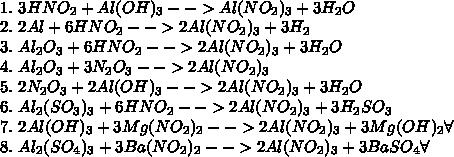 \\1.\ 3HNO_2+Al(OH)_3-->Al(NO_2)_3+3H_2O\\ 2.\ 2Al+6HNO_2-->2Al(NO_2)_3+3H_2\\ 3.\ Al_2O_3+6HNO_2-->2Al(NO_2)_3+3H_2O\\ 4.\ Al_2O_3+3N_2O_3-->2Al(NO_2)_3\\ 5.\ 2N_2O_3+2Al(OH)_3-->2Al(NO_2)_3+3H_2O\\ 6.\ Al_2(SO_3)_3+6HNO_2-->2Al(NO_2)_3+3H_2SO_3\\ 7.\ 2Al(OH)_3+3Mg(NO_2)_2-->2Al(NO_2)_3+3Mg(OH)_2\forall\\ 8.\ Al_2(SO_4)_3+3Ba(NO_2)_2-->2Al(NO_2)_3+3BaSO_4\forall