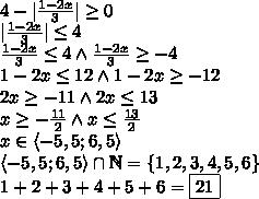 \4-|\frac{1-2x}{3}|\geq0\ |\frac{1-2x}{3}|\leq4\ \frac{1-2x}{3}\leq 4 \wedge \frac{1-2x}{3}\geq-4\ 1-2x\leq12 \wedge 1-2x\geq-12\ 2x\geq-11 \wedge 2x\leq13\ x\geq-\frac{11}{2} \wedge x\leq \frac{13}{2}\ x\in\langle-5,5;6,5\rangle\ \langle-5,5;6,5\rangle\cap\mathbb{N}=\{1,2,3,4,5,6\}\ 1+2+3+4+5+6=\boxed{21}