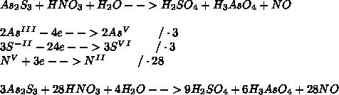 \\As_2S_3 + HNO_3 + H_2O -->H_2SO_4 + H_3AsO_4 +NO\\ \\ 2As^I^I^I-4e-->2As^V\ \ \ \ \ \ \ /\cdot 3\\ 3S^-^I^I-24e-->3S^V^I\ \ \ \ \ \ /\cdot 3\\ N^V+3e-->N^I^I\ \ \ \ \ \ \ \ /\cdot 28\\ \\ 3As_2S_3+28HNO_3+4H_2O-->9H_2SO_4+6H_3AsO_4+28NO