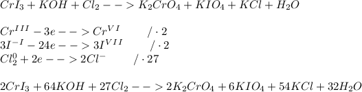 \\CrI_3+KOH+Cl_2-->K_2CrO_4+KIO_4+KCl+H_2O\\ \\ Cr^I^I^I-3e-->Cr^V^I\ \ \ \ \ \ \ /\cdot 2\\ 3I^-^I-24e-->3I^V^I^I\ \ \ \ \ \ \ /\cdot 2\\ Cl_2^0+2e-->2Cl^-\ \ \ \ \ \ \ /\cdot 27\\ \\ 2CrI_3+64KOH+27Cl_2-->2K_2CrO_4+6KIO_4+54KCl+32H_2O