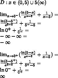 \\D:x\in(0,5)\cup5(\infty)\\\\ \lim_{x \to 5^-} (\frac{ \ln (5-x)}{e^{x-5}}+\frac{1}{x-5})=\\ \frac{\ln(5-5^-)}{e^{5-5}}+\frac{1}{5^--5}=\\ \ln0^++\frac{1}{0^-}=\\ -\infty-\infty=\\ -\infty\\\\ \lim_{x \to 5^+} (\frac{ \ln (5-x)}{e^{x-5}}+\frac{1}{x-5})=\\ \frac{\ln(5-5^+)}{e^{5-5}}+\frac{1}{5^+-5}=\\ \ln0^-+\frac{1}{0^+}=\\ \infty