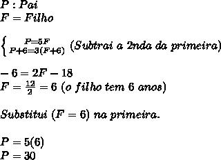 \\P:Pai\\ F=Filho\\\\\left \{ {{P=5F} \atop {P+6=3(F+6)}} \right.(Subtrai\ a\ 2nda\ da\ primeira) \\\\-6=2F-18\\F=\frac{12}{2}=6\ (o\ filho\ tem\ 6\ anos)\\\\Substitui\ (F=6)\ na\ primeira.\\\\P=5(6)\\P=30\\\\