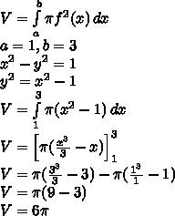 \\V=\int\limits_a^b \pi f^2(x)\, dx\\ a=1,b=3\\ x^2-y^2=1\\ y^2=x^2-1\\ V=\int\limits_1^3\pi(x^2-1)\, dx\\ V=\Big[\pi(\frac{x^3}{3}-x)\Big]_1^3\\ V=\pi(\frac{3^3}{3}-3)-\pi(\frac{1^3}{1}-1)\\ V=\pi(9-3)\\ V=6\pi