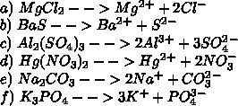 \\a)\ MgCl_2-->Mg^2^+ + 2Cl^-\\ b)\ BaS-->Ba^2^+ + S^2^-\\ c)\ Al_2(SO_4)_3-->2Al^3^+ + 3SO_4^2^-\\ d)\ Hg(NO_3)_2-->Hg^2^+ + 2NO_3^-\\ e)\ Na_2CO_3-->2Na^+ + CO_3^2^-\\ f)\ K_3PO_4-->3K^+ + PO_4^3^-