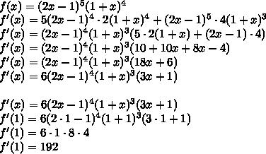 \\f(x)=(2x-1)^5(1+x)^4\\ f'(x)=5(2x-1)^4\cdot2(1+x)^4+(2x-1)^5\cdot 4(1+x)^3\\ f'(x)=(2x-1)^4(1+x)^3(5\cdot2(1+x)+(2x-1)\cdot4)\\ f'(x)=(2x-1)^4(1+x)^3(10+10x+8x-4)\\ f'(x)=(2x-1)^4(1+x)^3(18x+6)\\ f'(x)=6(2x-1)^4(1+x)^3(3x+1)\\ \\ f'(x)=6(2x-1)^4(1+x)^3(3x+1)\\ f'(1)=6(2\cdot1-1)^4(1+1)^3(3\cdot 1+1)\\ f'(1)=6\cdot1\cdot 8\cdot 4\\ f'(1)=192