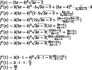 \\f(x)=(5x-4)^6\sqrt{3x-2}\\ f'(x)=6(5x-4)^5\cdot5\sqrt{3x-2}+(5x-4)^6\cdot\frac{1}{2\sqrt{3x-2}}\cdot 3\\ f'(x)=3(5x-4)^5(2\cdot5\sqrt{3x-2}+\frac{5x-4}{2\sqrt{3x-2}})\\ f'(x)=3(5x-4)^5(10\sqrt{3x-2}+\frac{(5x-4)(\sqrt{3x-2})}{2(3x-2)})\\ f'(x)=3(5x-4)^5\sqrt{3x-2}(10+\frac{5x-4}{6x-4})\\ f'(x)=3(5x-4)^5\sqrt{3x-2}(\frac{10(6x-4)}{6x-4}+\frac{5x-4}{6x-4})\\ f'(x)=3(5x-4)^5\sqrt{3x-2}(\frac{60x-40+5x-4}{6x-4})\\ f'(x)=3(5x-4)^5\sqrt{3x-2}(\frac{65x-44}{6x-4})\\ \\\\ f'(1)=3(5\cdot 1-4)^5\sqrt{3\cdot 1-2}(\frac{65\cdot 1-44}{6\cdot 1 -4})\\ \ f'(1)=3\cdot1\cdot 1\cdot \frac{21}{2}\\ f'(1)=\frac{63}{2}