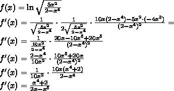 \\f(x)=\ln\sqrt{\frac{5x^2}{2-x^4}}\\ f'(x)=\frac{1}{\sqrt{\frac{5x^2}{2-x^4}}}\cdot\frac{1}{2\sqrt{\frac{5x^2}{2-x^4}}}\cdot\frac{10x(2-x^4)-5x^2\cdot(-4x^3)}{(2-x^4)^2}=\\ f'(x)=\frac{1}{\frac{10x^2}{2-x^4}}\cdot\frac{20x-10x^5+20x^5}{(2-x^4)^2}\\ f'(x)=\frac{2-x^4}{10x^2}\cdot\frac{10x^5+20x}{(2-x^4)^2}\\ f'(x)=\frac{1}{10x^2}\cdot\frac{10x(x^4+2)}{2-x^4}\\ f'(x)=\frac{x^4+2}{2x-x^5}