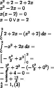 \\x^2+2=2+2x\\ x^2-2x=0\\ x(x-2)=0\\ x=0 \vee x=2\\\\ \int \limits_0^2 2+2x-(x^2+2)\, dx=\\ \int \limits_0^2 -x^2+2x\, dx=\\ \Big[-\frac{x^3}{3}+x^2\Big]_0^2=\\ -\frac{2^3}{3}+2^2-(-\frac{0^3}{3}+0^2)=\\ -\frac{8}{3}+4-0=\\ -\frac{8}{3}+\frac{12}{3}=\\ \frac{4}{3}=1,(3)