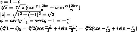 \\z=1-i\\ \sqrt[n]{z}=\sqrt[n]{|z|}({\cos\frac{\varphi+2k\pi}{n}+i\sin \frac{\varphi+2k\pi}{n})}\\ |z|=\sqrt{1^2+(-1)^2}=\sqrt2\\ \varphi=arctg \frac{1}{-1}=arctg-1=-\frac{\pi}{4}\\ (\sqrt[3]{1-i})_0=\sqrt[6]{2}({\cos\frac{-\frac{\pi}{4}}{3}+i\sin \frac{-\frac{\pi}{4}}{3})}=\sqrt[6]{2}({\cos-\frac{\pi}{12}+i\sin -\frac{\pi}{12}})\\