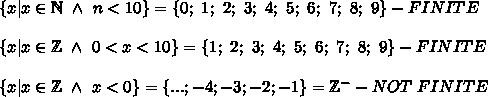 \{x|x\in\mathbb{N}\ \wedge\ n < 10\}=\{0;\ 1;\ 2;\ 3;\ 4;\ 5;\ 6;\ 7;\ 8;\ 9\}-FINITE\\\{x|x\in\mathbb{Z}\ \wedge\ 0 < x < 10\}=\{1;\ 2;\ 3;\ 4;\ 5;\ 6;\ 7;\ 8;\ 9\}-FINITE\\\{x|x\in\mathbb{Z}\ \wedge\ x < 0\}=\{...;-4;-3;-2;-1\}=\mathbb{Z}^--NOT\ FINITE