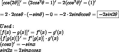 \ [cos(2\theta)]'=(2cos^2\theta-1)'=2(cos^2\theta)'-(1)'\\\\=2\cdot2cos\theta\cdot(-sin\theta)-0=-2\cdot2sin\theta cos\theta=\boxed{-2sin2\theta}\\\\Used:\\\ [f(x)-g(x)]'=f'(x)-g'(x)\\\{f[g(x)]\}'=f'[g(x)]\cdot g'(x)\\(cosx)'=-sinx\\sin2x=2sinxcosx