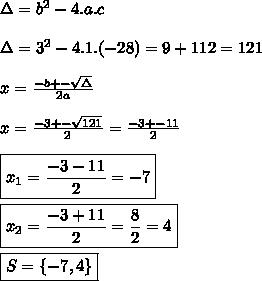\Delta=b^2-4.a.c \\\\\Delta=3^2-4.1.(-28)=9+112=121  \\\\x=\frac{-b+-\sqrt{\Delta}}{2a}\\\\x=\frac{-3+-\sqrt{121}}{2}=\frac{-3+-11}{2} \\\\\boxed{x_1=\frac{-3-11}{2}=-7}  \\\\\boxed{x_2=\frac{-3+11}{2}=\frac{8}{2}=4} \\\\\boxed{S=\{-7,4\}}