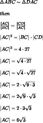 \Delta ABC\sim\Delta DAC\\\\then\\\\\frac{|AC|}{|BC|}=\frac{|CD|}{|AC|}\\\\|AC|^2=|BC|\cdot|CD|\\\\|AC|^2=4\cdot27\\\\|AC|=\sqrt{4\cdot27}\\\\|AC|=\sqrt4\cdot\sqrt{27}\\\\|AC|=2\cdot\sqrt{9\cdot3}\\\\|AC|=2\sqrt9\cdot\sqrt3\\\\|AC|=2\cdot3\sqrt3\\\\|AC|=6\sqrt3