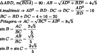 \Delta ABD, \; m(\widehat{BDA})=90 : AB=\sqrt{AD^2+BD^2}=4\sqrt5\\t. inaltimii\Rightarrow AD^2=BD\cdot DC \Rightarrow DC=\dfrac{AD^2}{BD}=16\\BC=BD+DC=4+16=20\\Pitagora \Rightarrow AC=\sqrt{BC^2-AB^2}=8\sqrt5\\\sin B=\dfrac{AC}{BC}=\dfrac{2\sqrt5}{5}\\\sin C=\dfrac{AB}{BC}=\dfrac{\sqrt5}{5}\\\sin B + \sin C = \dfrac{3\sqrt5}{5}