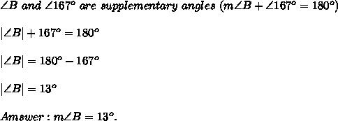 \angle B\ and\ \angle167^o\ are\ supplementary\ angles\ (m\angle B+\angle167^o=180^o)\\|\angle B|+167^o=180^o\\|\angle B|=180^o-167^o\\|\angle B|=13^o\\Amswer:m\angle B=13^o.