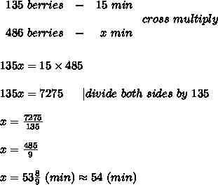 \begin{array}{ccc}135\ berries&-&15\ min\\\\486\ berries&-&\ x\ min\end{array}\ cross\ multiply\\\\\\135x=15\times485\\\\135x=7275\ \ \ \ \ |divide\ both\ sides\ by\ 135\\\\x=\frac{7275}{135}\\\\x=\frac{485}{9}\\\\x=53\frac{8}{9}\ (min)\approx54\ (min)