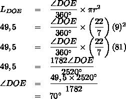 \begin{array}{lcl}L_{DOE}&=&\dfrac{\angle DOE}{360^\circ}\times \pi r^2\\49,5&=&\dfrac{\angle DOE}{360^\circ}\times\left(\dfrac{22}7\right)(9)^2\\49,5&=&\dfrac{\angle DOE}{360^\circ}\times\left(\dfrac{22}7\right)(81)\\49,5&=&\dfrac{1782\angle DOE}{2520^\circ}\\\angle DOE&=&\dfrac{49,5\times2520^\circ}{1782}\\&=&70^\circ\end{array}