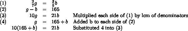 \begin{array}{lrcll}(1) &\frac{2}{7}g & = & \frac{3}{5}b & \\(2) & g - b & = & 165 &\\(3) & 10g & = & 21b & \text{Multiplied each side of (1) by lcm of denominators}\\(4)& g & = & 165 + b &\text{Added b to each side of (2)}\\ & 10(165 + b) & = & 21b & \text{Substituted 4 into (3)} \\\end{array}