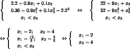 \begin{cases}  & \text{ } 2.2=0.9x_1+0.1x_2 \\   & \text{ } 0.36=0.9x_1^2+0.1x_2^2-2.2^2 \\   & \text{ } ~~~~~~x_1\ \textless \ x_2  \end{cases}~~~ \Leftrightarrow ~~~\begin{cases}  & \text{ } 22=9x_1+x_2 \\   & \text{ } 52=9x_1^2+x_2^2 \\   & \text{ } ~~~ x_1\ \textless \ x_2 \end{cases}\\ \\ \\ \Leftrightarrow \begin{cases}  & \text{ } x_1=2;~~~~ x_2=4 \\   & \text{ } x_1= \frac{12}{5};~~~ x_2= \frac{2}{5} \\   & \text{ } x_1\ \textless \ x_2  \end{cases}~~\Leftrightarrow \begin{cases} & \text{ } x_1=2 \\ & \text{ } x_2=4 \end{cases}