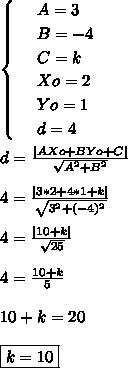 \begin{cases} & \text{  } A= 3  \\  & \text{  } B= -4 \\ & \text{  } C= k  \\ & \text{  } Xo=2  \\  & \text{  } Yo= 1 \\ & \text{  } d= 4  \\   \end{cases}\\\\d =  \frac{  AXo + BYo + C }{ \sqrt{A^{2} + B^{2}} } \\\\4 = \frac{  3*2 + 4*1 + k }{ \sqrt{3^{2} + (-4)^{2}} } \\\\4 = \frac{  10 + k }{ \sqrt{25} } \\\\4 =  \frac{10 + k}{5} \\\\10 + k = 20\\\\\boxed{k = 10}