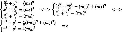 \begin{cases} \frac{x^2}{4}+y^2=(m_1)^2 \\ x^2+\frac{y^2}{4}=(m_2)^2 \\ \frac{x^2}{4}+\frac{y^2}{4}=(m_3)^2 \end{cases} <=>\begin{cases} \frac{5x^2}{4}+\frac{5y^2}{4}=(m_1)^2+(m_2)^2 \\ \frac{x^2}{4}+\frac{y^2}{4}=(m_3)^2 \end{cases} <=>\\\begin{cases} x^2+y^2=\frac{4}{5}((m_1)^2+(m_2)^2) \\ x^2+y^2=4(m_3)^2 \end{cases} =>