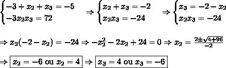 \begin{cases} -3 + x_2 + x_3 = -5 \\ -3x_2x_3 = 72 \end{cases} \Rightarrow \begin{cases} x_2+x_3=-2 \\ x_2x_3=-24\end{cases} \Rightarrow \begin{cases} x_3=-2-x_2 \\ x_2x_3=-24\end{cases} \\\\\\ \Rightarrow x_2(-2-x_2)=-24 \Rightarrow -x_2^2-2x_2+24=0 \Rightarrow x_2=\frac{2\pm\sqrt{4+96}}{-2}\\\\ \Rightarrow \boxed{x_2=-6\text{ ou }x_2=4} \Rightarrow \boxed{x_3=4\text{ ou }x_3=-6}