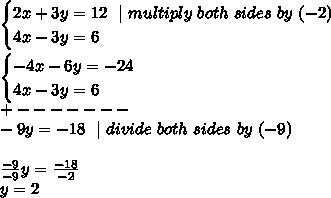 \begin{cases} 2x+3y=12\ \ | \ multiply\ both\ sides\ by\ (-2 ) \ 4x-3y=6  \end{cases} \\ \begin{cases} -4x-6y=-24 \ 4x-3y=6  \end{cases}\ + -------\-9y=-18\ \ | \ divide \ both \ sides\  by\  (-9)\\\frac{-9}{-9}y=\frac{-18}{-2} \y=2
