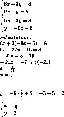 \begin{cases} 6x + 3y = 8 \\  9x + y = 5 \end{cases}\\\\\begin{cases} 6x + 3y = 8 \\   y = -9x +5 \end{cases}\\ \\ substitution : \\6x+3(-9x+5)=8\\6x-27x+15=8\\-21x=8-15\\-21x=-7\ \ /:(-21)\\x=\frac{7}{21}\\x=\frac{1}{3}\\\\\\ y=-9\cdot \frac{1}{ 3} +5 =-3+5=2 \\ \\\begin{cases}x=\frac{1}{3}  \\ y=2  \end{cases}