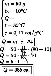 \begin{cases} m = 50 \; g \\ t_o = 10^oC \\ Q = \\ t = 80^oC \\ c = 0,11 \; cal/g^oC \end{cases} \\\\ \boxed{Q = m \cdot c \cdot \Delta t} \\ Q = 50 \cdot \frac{11}{100} \cdot \left ( 80 - 10 \right ) \\ Q = 50 \cdot \frac{11}{100} \cdot 70 \\ Q = 5 \cdot 11 \cdot 7 \\ \boxed{\boxed{Q = 385 \; \text{cal}}}