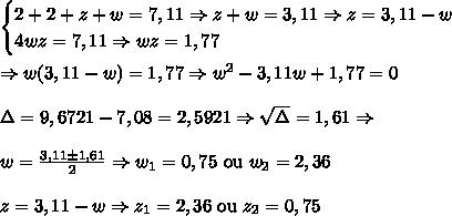 \begin{cases}2+2+z+w=7,11 \Rightarrow z+w=3,11 \Rightarrow z = 3,11-w \\ 4wz = 7,11 \Rightarrow wz = 1,77 \end{cases} \\\\ \Rightarrow w(3,11-w)=1,77 \Rightarrow w^2 - 3,11w + 1,77 = 0\\\\ \Delta = 9,6721 - 7,08 = 2,5921 \Rightarrow \sqrt\Delta=1,61 \Rightarrow\\\\ w = \frac{3,11 \pm 1,61}{2} \Rightarrow w_1=0,75\text{ ou }w_2=2,36\\\\ z = 3,11 - w \Rightarrow z_1=2,36\text{ ou }z_2=0,75