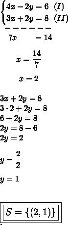 \begin{cases}4x-2y=6~~(I)\\3x+2y=8~~(II)\end{cases}\\~~------\\~~~~7x~~~~~~=14\\\\~~~~~~~x= \dfrac{14}{7}\\\\~~~~~~~~x=2\\\\3x+2y=8\\3\cdot2+2y=8\\6+2y=8\\2y=8-6\\2y=2\\\\y= \dfrac{2}{2}\\\\y=1\\\\\\\large\boxed{\boxed{S=\{(2,1)\}}}\\.