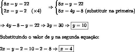 \begin{cases}8x-y=22 \\ 2x=y-2\ \ \ (\times 4)\end{cases} \Rightarrow \begin{cases}8x-y=22 \\ 8x=4y-8 \text{ (substituir na primeira)}\end{cases} \\\\\\ \Rightarrow 4y-8-y=22 \Rightarrow 3y=30 \Rightarrow \boxed{y=10}\\\\ \text{Substituindo o valor de }y\text{ na segunda equa\c{c}\~ao:}\\\\ 2x=y-2=10-2=8 \Rightarrow \boxed{x=4}