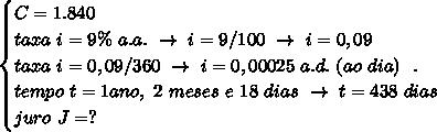 \begin{cases}C=1.840\\taxa~i=9\%~a.a.~\to~i=9/100~\to~i=0,09\\taxa~i=0,09/360~\to~i=0,00025~a.d.~(ao~dia)~~.\\tempo~t=1 ano,~2~meses~e~18~dias~\to~t=438~dias\\juro~J=?\end{cases}