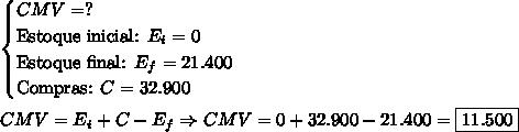 \begin{cases}CMV=?\\\text{Estoque inicial: }E_i=0\\\text{Estoque final: }E_f=21.400\\\text{Compras: }C=32.900\end{cases}\\\\CMV=E_i+C-E_f\Rightarrow CMV=0+32.900-21.400=\boxed{11.500}