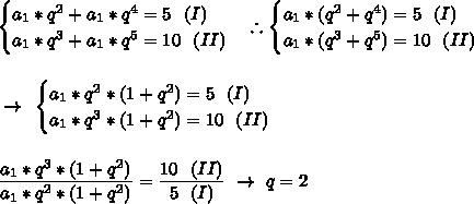 \begin{cases}a_1*q^2+a_1*q^4=5~~(I)\\a_1*q^3+a_1*q^5=10~~(II)\end{cases}\therefore\begin{cases}a_1*(q^2+q^4)=5~~(I)\\a_1*(q^3+q^5)=10~~(II)\end{cases}\\\\\\~\to~\begin{cases}a_1*q^2*(1+q^2)=5~~(I)\\a_1*q^3*(1+q^2)=10~~(II)\end{cases}\\\\\\ \dfrac{a_1*q^3*(1+q^2)}{a_1*q^2*(1+q^2)}= \dfrac{10~~(II)}{5~~(I)}~\to~q=2