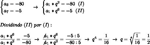 \begin{cases}a_3=-80\\a_7=-5\end{cases}~\to~\begin{cases}a_1*q^2=-80~~(I)\\a_1*q^6=-5~~(II)\end{cases}\\\\\\Dividindo~(II)~por~(I):\\\\ \dfrac{a_1*q^6}{a_1*q^2}= \dfrac{-5}{-80}~\to~ \dfrac{\not{a_1}*q^6}{\not{a_1}*q^2}= \dfrac{-5:5}{-80:5}~\to~q^4= \dfrac{1}{16}~\to~q= \sqrt[4]{ \dfrac{1}{16} }= \dfrac{1}{2}