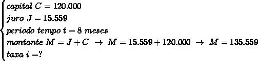 \begin{cases}capital~C=120.000\\juro~J=15.559\\periodo~tempo~t=8~meses\\ montante~M=J+C~\to~M=15.559+120.000~\to~M=135.559\\taxa~i=?\end{cases}