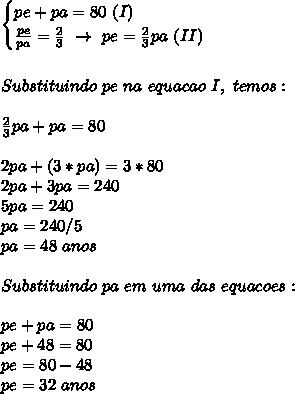 \begin{cases}pe+pa=80~(I)\\ \frac{pe}{pa}= \frac{2}{3}~\to~pe= \frac{2}{3}pa~ (II)  \end{cases}\\\\\\Substituindo~pe~na~equacao~I,~temos:\\\\ \frac{2}{3}pa+pa=80\\\\2pa+(3*pa)=3*80\\2pa+3pa=240\\5pa=240\\pa=240/5\\pa=48~anos\\\\Substituindo~pa~em~uma~das~equacoes:\\\\pe+pa=80\\pe+48=80\\pe=80-48\\pe=32~anos
