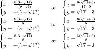 \begin{cases}x = \frac{8(3-\sqrt{17})}{-(9-17)} \\ y=-(3+\sqrt{17}) \end{cases} \ \ \ or \ \ \ \begin{cases}x= \frac{8(\sqrt{17}+3)}{17-9} \\ y=\sqrt{17}- 3\end{cases}\\\\\begin{cases}x = \frac{8(3-\sqrt{17}) }{8 } \\ y=-(3+\sqrt{17}) \end{cases} \ \ \ or \ \ \ \begin{cases}x= \frac{8(\sqrt{17}+3) }{8} \\ y=\sqrt{17}- 3\end{cases}\\\\\begin{cases}x = \frac{8(3-\sqrt{17}) }{8 } \\ y=-(3+\sqrt{17}) \end{cases} \ \ \ or \ \ \ \begin{cases}x= \frac{8(\sqrt{17}+3)}{8} \\ y=\sqrt{17}- 3\end{cases}