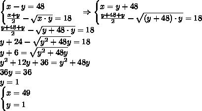 \begin{cases}x-y=48\\\frac{x+y}2-\sqrt{x\cdot y}=18\end{cases}\Rightarrow\begin{cases}x=y+48\\\frac{y+48+y}2-\sqrt{(y+48)\cdot y}=18\end{cases}\\\frac{y+48+y}2-\sqrt{y+48\cdot y}=18\\y+24-\sqrt{y^2+48y}=18\\y+6=\sqrt{y^2+48y}\\y^2+12y+36=y^2+48y\\36y=36\\y=1\\\begin{cases}x=49\\y=1\end{cases}