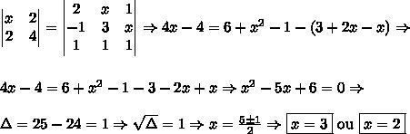 \begin{vmatrix} x & 2 \\ 2 & 4 \end{vmatrix} = \begin{vmatrix} 2 & x & 1 \\ -1 & 3 & x \\ 1 & 1 & 1 \end{vmatrix} \Rightarrow 4x-4=6+x^2-1 - (3+2x-x) \Rightarrow\\\\\\ 4x-4=6+x^2-1-3-2x+x \Rightarrow x^2-5x+6=0 \Rightarrow \\\\ \Delta=25-24=1 \Rightarrow \sqrt\Delta=1 \Rightarrow x=\frac{5\pm1}2 \Rightarrow \boxed{x=3}\text{ ou }\boxed{x=2}