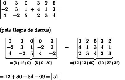 \begin{vmatrix}0 &3& 0 \\ -2& 3 &1 \\ 4& -2& 5 \end{vmatrix} + \begin{vmatrix}3 &2& 5\\4& 1& 3\\2& 3& 4 \end{vmatrix}=\\\\\\ \text{(pela Regra de Sarrus)}\\\\ =\underbrace{\begin{vmatrix}0 &3& 0 \\ -2& 3 &1 \\ 4& -2& 5 \end{vmatrix} \begin{vmatrix}0&3 \\ -2&3 \\ 4&-2 \end{vmatrix}}_{=(0+12+0)-(0+0-30)}\ \ \ \ +\underbrace{\begin{vmatrix}3 &2& 5\\4& 1& 3\\2& 3& 4 \end{vmatrix}\begin{vmatrix}3&2\\4&1\\2&3 \end{vmatrix}}_{=(12+12+60)-(10+27+32)}=\\\\\\ =12+30+84-69=\boxed{57}